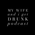 My Wife and I Get Drunk show