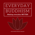 Everyday Buddhism: Making Everyday Better show
