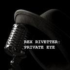 Rex Rivetter: Private Eye show