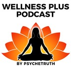 Wellness Plus Podcast show