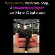 Green Beans, Mushroom Soup, & Strawberry Ice Cream_with your host Marc Gladstone show
