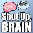 'Shut Up, Brain' Podcast show