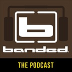 The Banded Podcast show