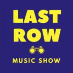 Last Row Music Show show