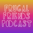 Frugal Friends Podcast show