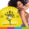 Not For Lazy Moms show