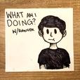 What Am I Doing? w/ RobertIDK show