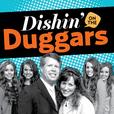 Dishin' on the Duggars show