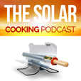 The Solar Cooking Podcast: Make Incredible Food With Your Solar Cooker, Solar Oven, or Sun Oven show