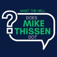 What The Hell Does Mike Thissen Do? show