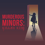 Murderous Minors: killer kids show