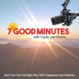 7 Good Minutes Daily Self-Improvement Podcast with Clyde Lee Dennis show