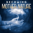 Becoming Mother Nature show