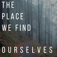 The Place We Find Ourselves show
