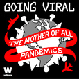 Going Viral: The Mother of all Pandemics show