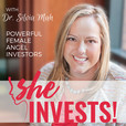 She Invests! - Interviews with powerful women, female angel investors show