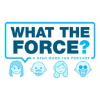 WHAT THE FORCE ? A Star Wars Show show