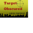Target Obscured, a 40k Kill Team Podcast show