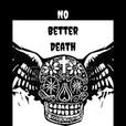 No Better Death show