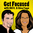 Get Focused with Bill K. & Gina Faye show