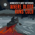 Minnesota's Most Notorious: Where Blood Runs Cold show