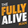The Fully Alive Man Podcast show