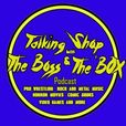 Talking Shop With The Boss and The Box Podcast show
