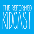 The Reformed Kidcast show