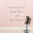 Sacred Ground Sticky Floors Podcast show