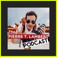 The Pierre T. Lambert Podcast show