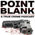 Point Blank: A True Crime Podcast show