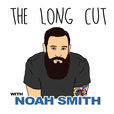 The Long Cut with Noah Smith show
