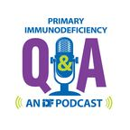 Primary Immunodeficiency Q & A: an IDF Podcast show