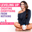 Leveling Up: Creating Everything From Nothing with Natalie Jill show