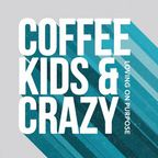 Coffee, Kids, and Crazy show