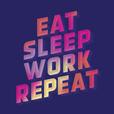Eat Sleep Work Repeat show