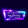 The Re-Solved Mysteries Podcast show