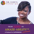 From ADHD to Amaze-Ability™: Children and Adults with ADHD   Total Lifestyle Optimization   Champion Your ADHD™ show
