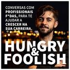 Hungry & Foolish: Desenvolvimento Pessoal e Profissional show