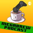 The Megabrew Gaming Podcast show