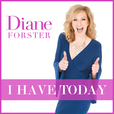 I HAVE TODAY with Diane Forster show