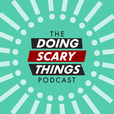 The Doing Scary Things Podcast show