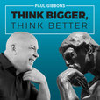 THINK BIGGER, THINK BETTER show