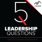 5 Leadership Questions Podcast with Todd Adkins and Daniel Im show