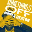 Something's Off with Andrew Heaton show