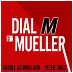Dial M for Mueller: Why Brexit Needs an FBI Style Inquiry - with Carole Cadwalladr and Peter Jukes show