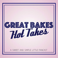 Great Bakes, Hot Takes show