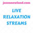 Live Relaxation Streams - Jason Newland show