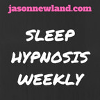 Sleep Hypnosis Weekly - Jason Newland show