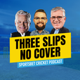Three Slips, No Cover - The Sportsbet Cricket Podcast show